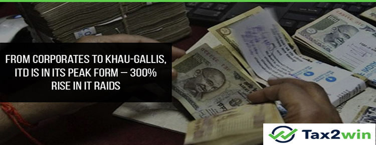 From Corporates to Khau-gallis, ITD is in its peak form – 300% rise in IT Raids