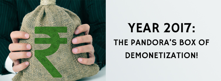 Year 2017: The Pandora's Box of Demonetization!