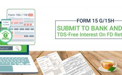 Form 15G/ 15H: Submit to Bank and get TDS-free interest on FD Returns