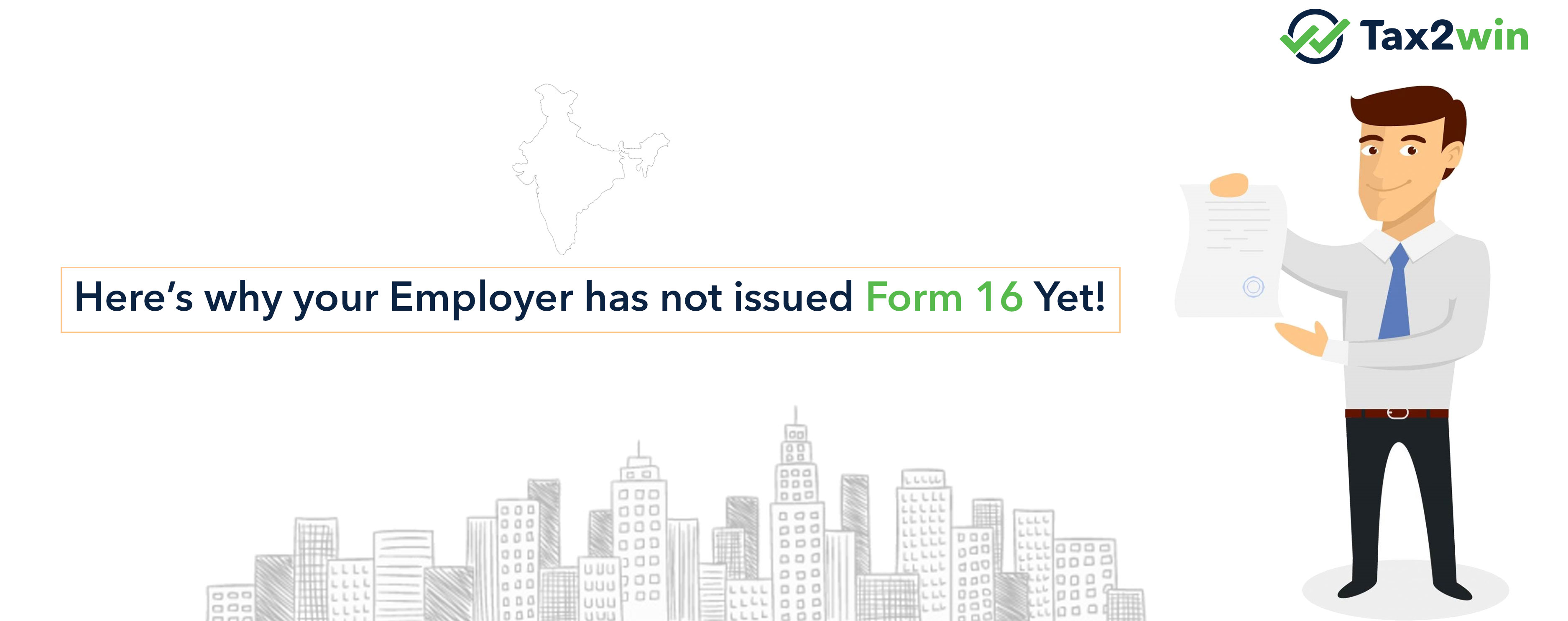 Here's why your Employer has not issued Form 16 Yet!