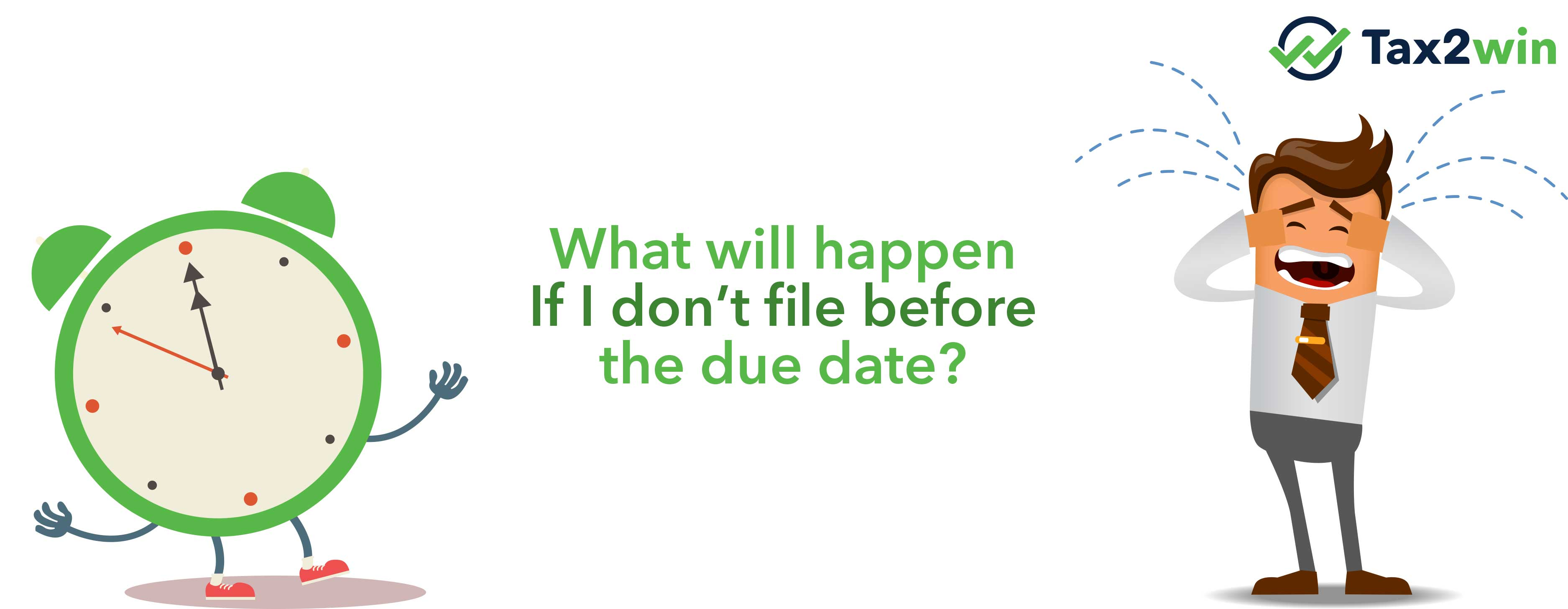 What will happen if I don't file before the due date?