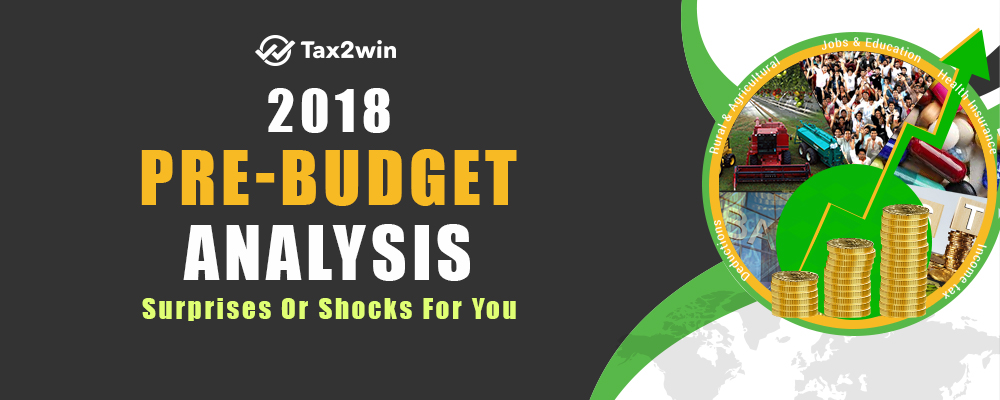 2018 Pre-Budget Analysis: May Surprise or Shock you