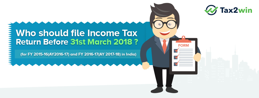 Who should file Income Tax Return before 31 March 2018 ?