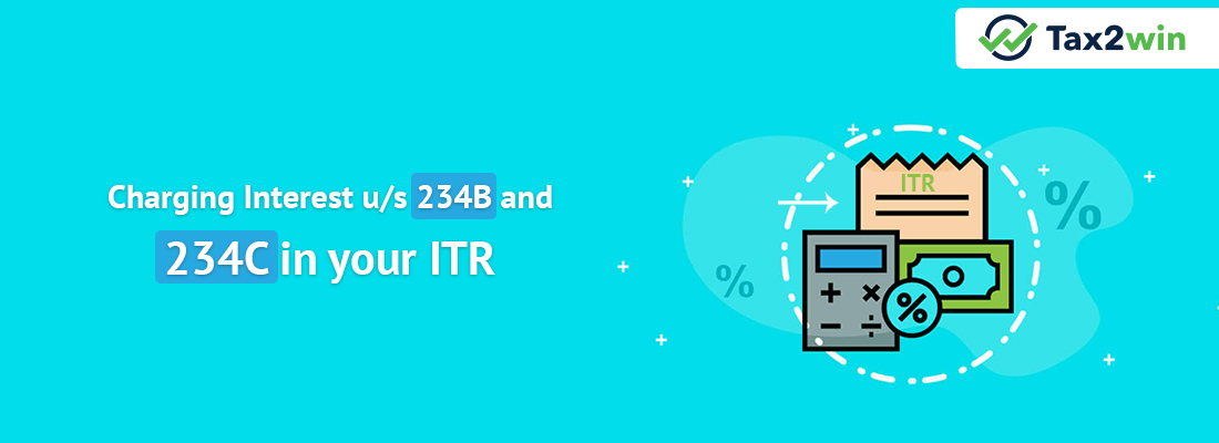 Charging Interest u/s 234B and 234C in your ITR
