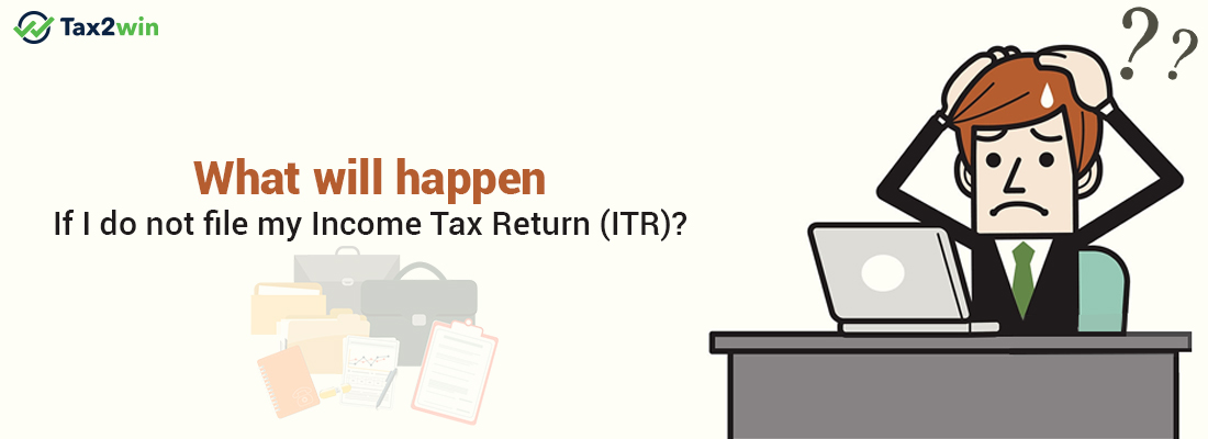 What Will Happen If I Do Not File My Income Tax Return Itr
