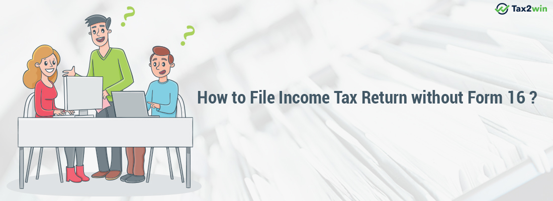 How to File Income Tax Return without Form 16?