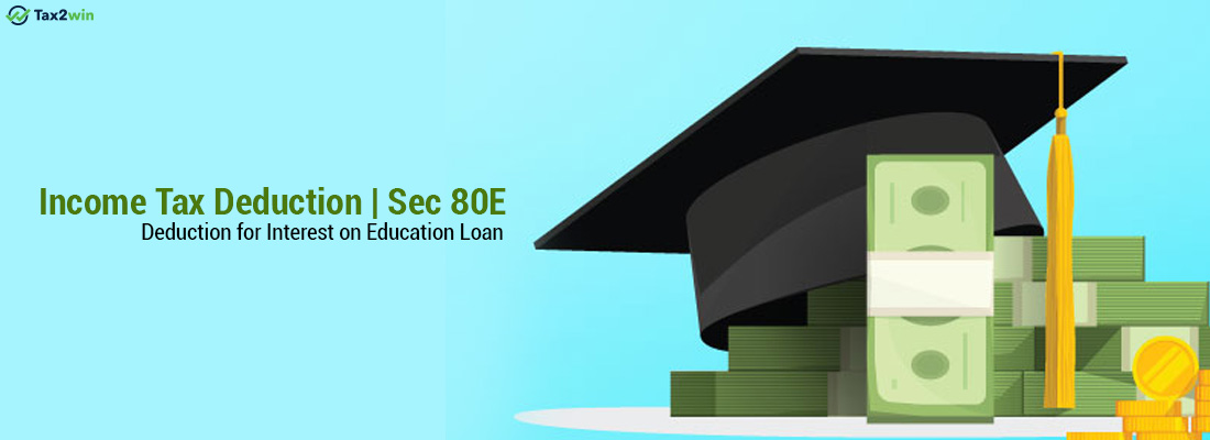 Income Tax Deduction | Sec 80E Deduction for Interest on Education Loan
