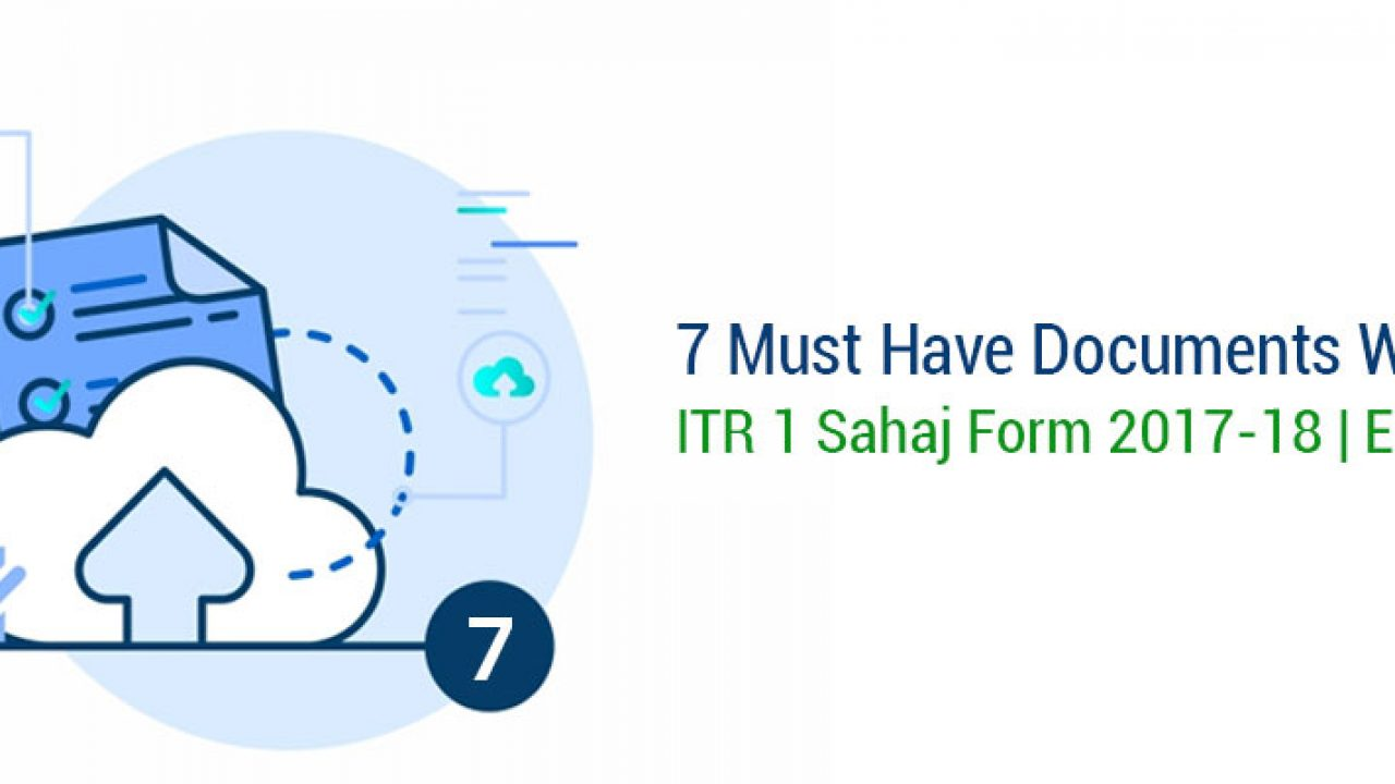 7 Must Have Documents While Filing ITR 1 Sahaj Form 2017-18