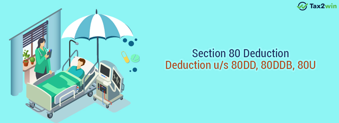Section 80 Deduction | Deduction u/s 80DD, 80DDB, 80U
