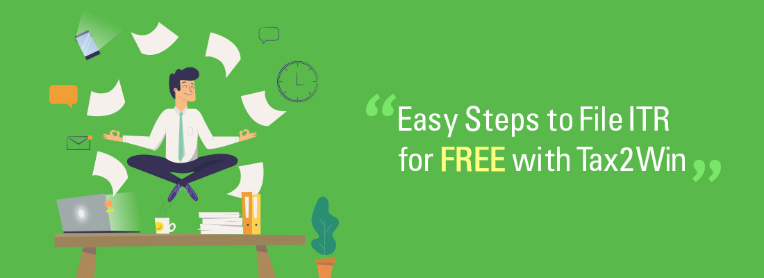 Easy Steps to File ITR for FREE with Tax2Win