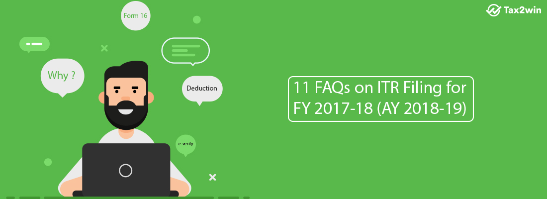 11 FAQs on ITR Filing for FY 2017-18 (AY 2018-19)