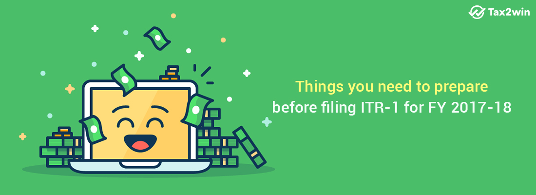 Things You Need to Prepare Before Filing ITR 1 for FY 2017-18