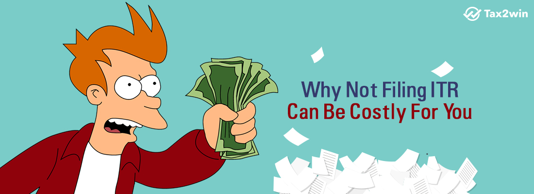 Why Not Filing ITR Can Be Costly For You