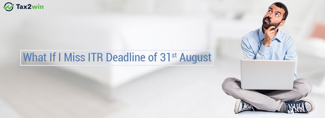 What If I Miss ITR Deadline of 31st August