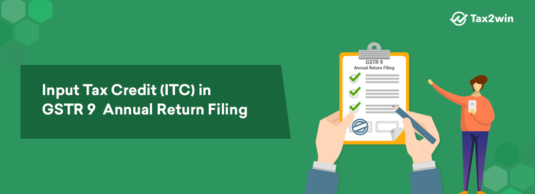 Input Tax Credit (ITC) in GSTR 9 Annual Return Filing-Tax2win Guide