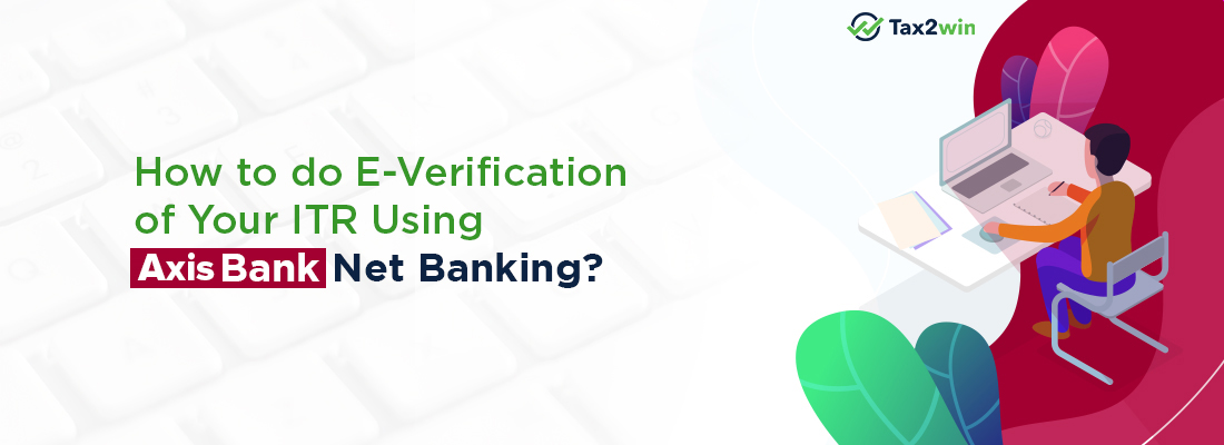 How To E-Verify ITR Using Axis Bank Net Banking?