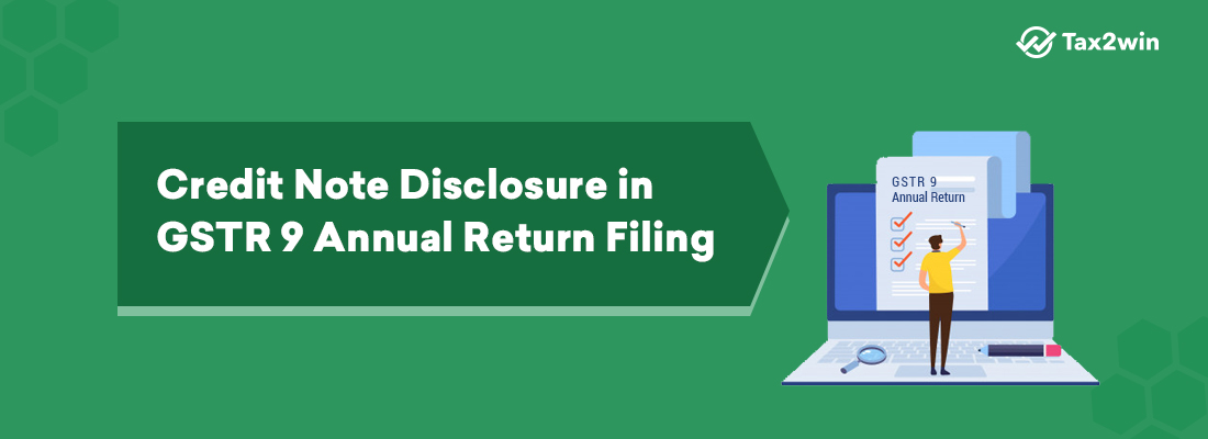 Credit Note disclosure in GSTR 9  Annual Return Filing