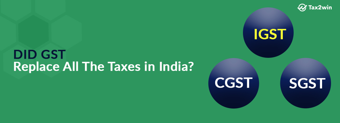 Did GST replace all taxes in India?