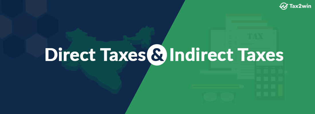 What are Direct Taxes & Indirect Taxes in India?