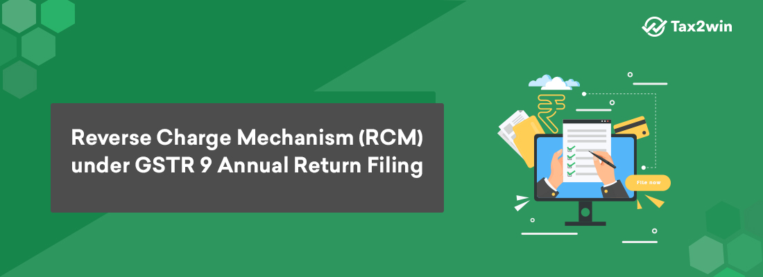 Reverse Charge Mechanism (RCM) under GSTR 9  Annual Return Filing