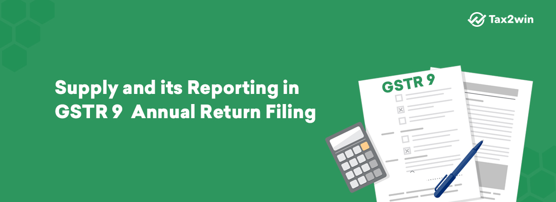 Supply and its reporting in GSTR 9  Annual Return Filing