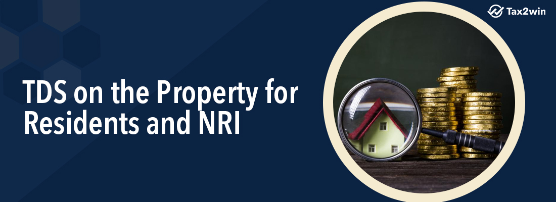 TDS on the sale of property for NRI and Residents