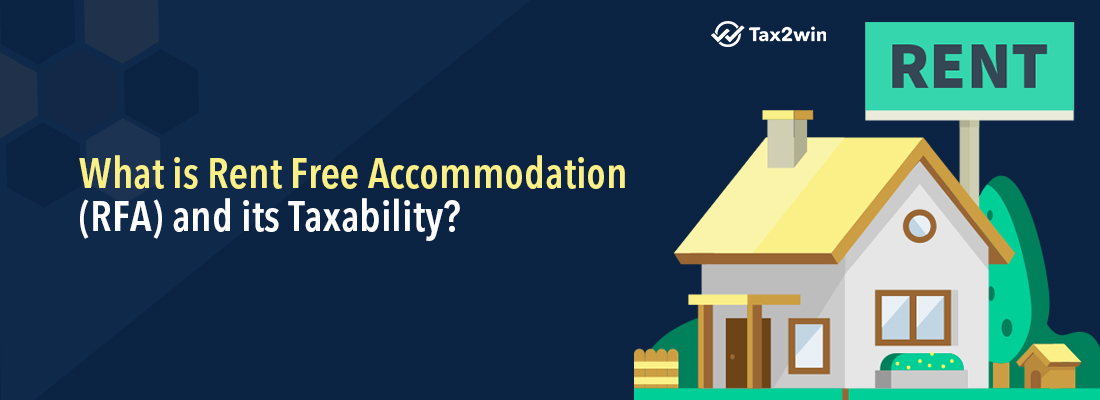 What is Rent Free Accommodation(RFA) and its Taxability