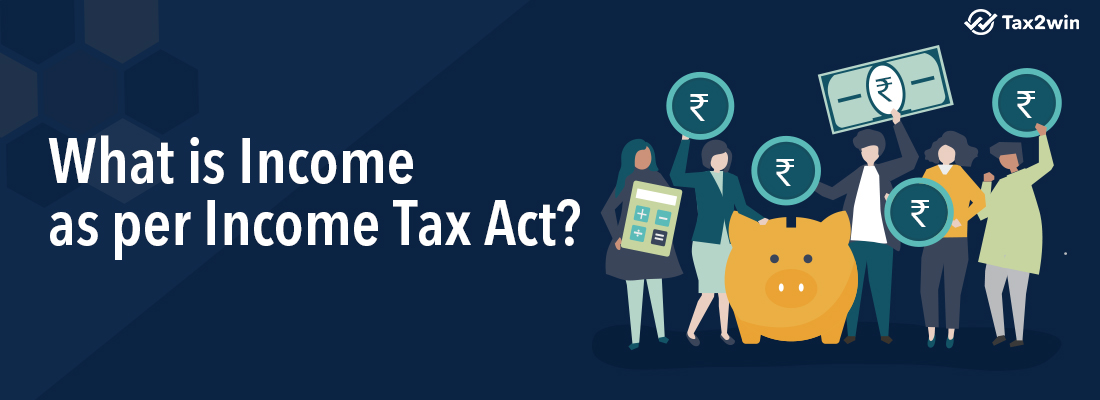 What is Income as per Income Tax Act?