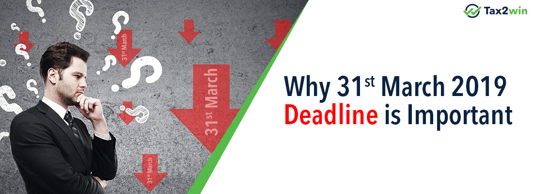 Why 31st March 2019 deadline is important