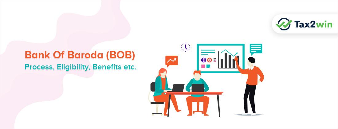 Bank Of Baroda(BOB)- Process,Eligibility, Benefits etc.