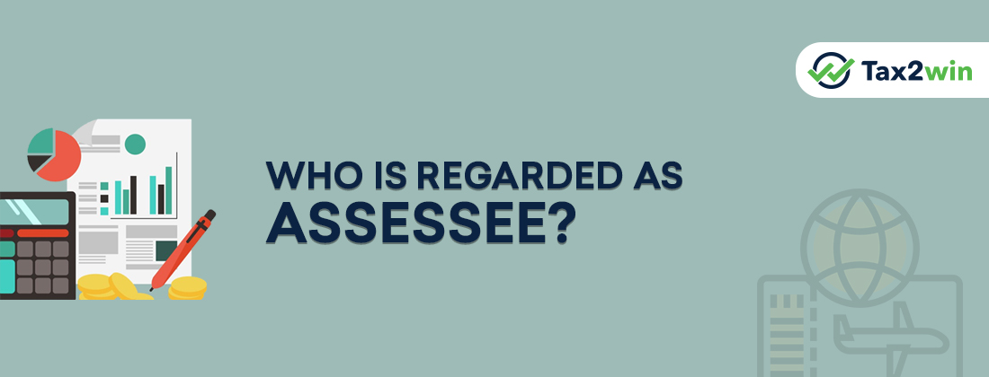 Who Is An Assessee?