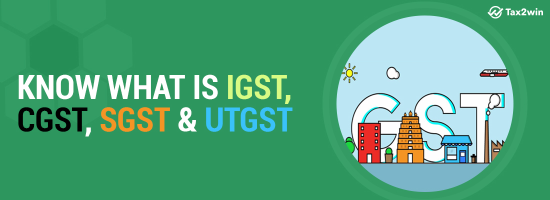 What is IGST, CGST, SGST and UTGST