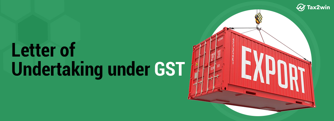 Letter of Undertaking (LUT) under GST